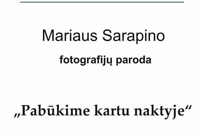 Kviečiame apsilankyti Mariaus Sarapino fotografijų parodoje