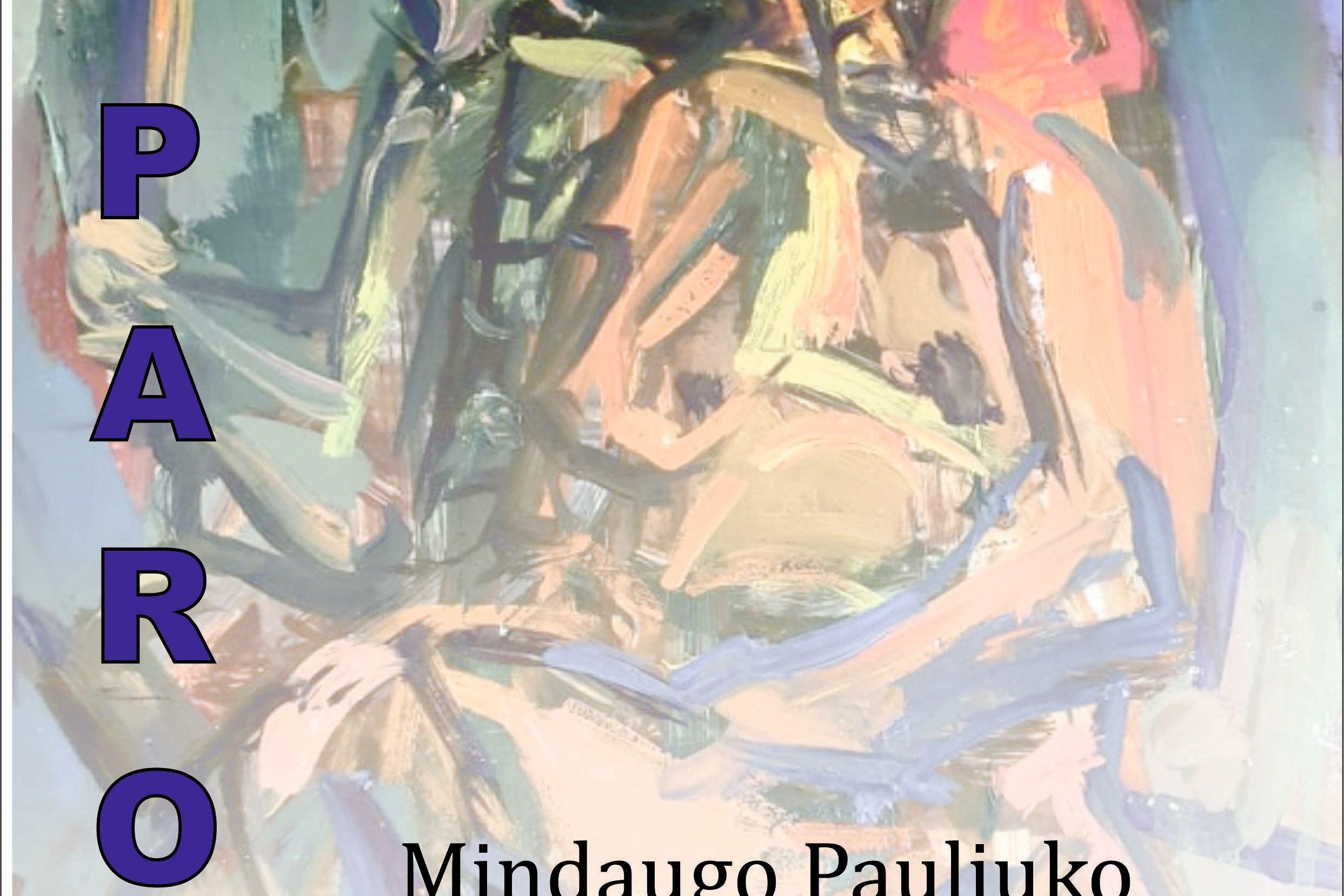 Mindaugo Pauliuko tapybos darbų paroda